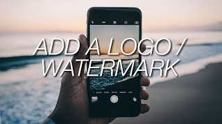 How To Add A Logo / Watermark To Your Photos