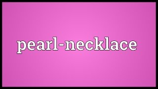 Pearl-necklace Meaning