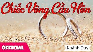 Chiếc Vòng Cầu Hôn - Khánh Duy [Official MV]
