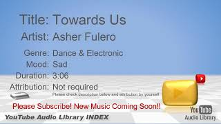 New Free Music 2018 Towards Us Asher Fulero Dance & Electronic Sad YouTube Audio Library BGM