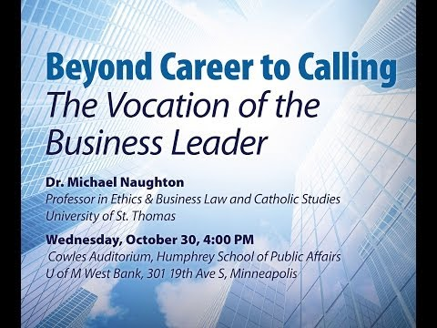 """Michael Naughton, """"Beyond Career to Calling: The Vocation of the Business Leader"""""""