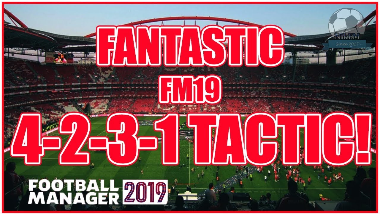 Fantastic FM19 Tactic 4-2-3-1 in Football Manager 2019