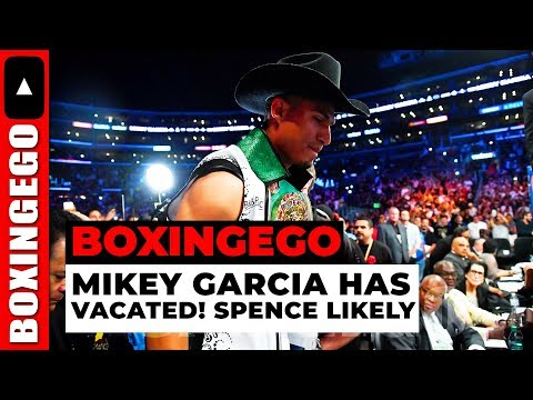 MIKEY GARCIA VACATES IBF @ LW, ERROL SPENCE FIGHT VS. MIKEY GARCIA LIKELY (BOXINGEGO QUICK HITS)