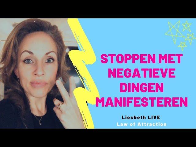 Stoppen met negatieve dingen manifesteren | Liesbeth LIVE Law of Attraction afl 23