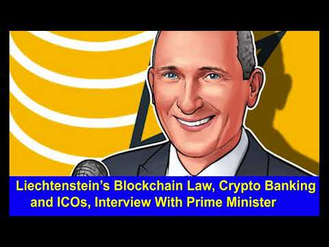 Liechtenstein's Blockchain Law, Crypto Banking and ICOs, Interview With Prime MinisterHk Reading Boo