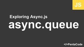 03 - Exploring Async.js - async.queue