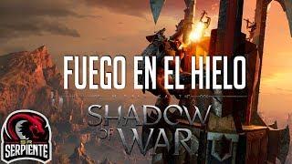 FUEGO EN EL HIELO   SHADOW OF WAR LORD OF THE RINGS Episodio 6