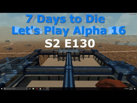 7 Days to Die Let's Play Alpha 16 S2 E130