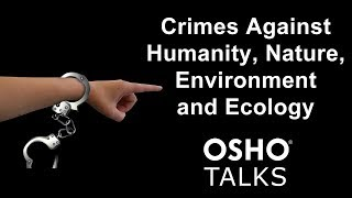 OSHO: Crimes Against Humanity, Nature, Environment and Ecology ... thumbnail