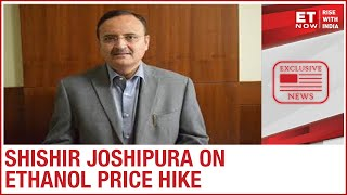 Government approves ethanol price hike | Shishir Joshipura to ET NOW