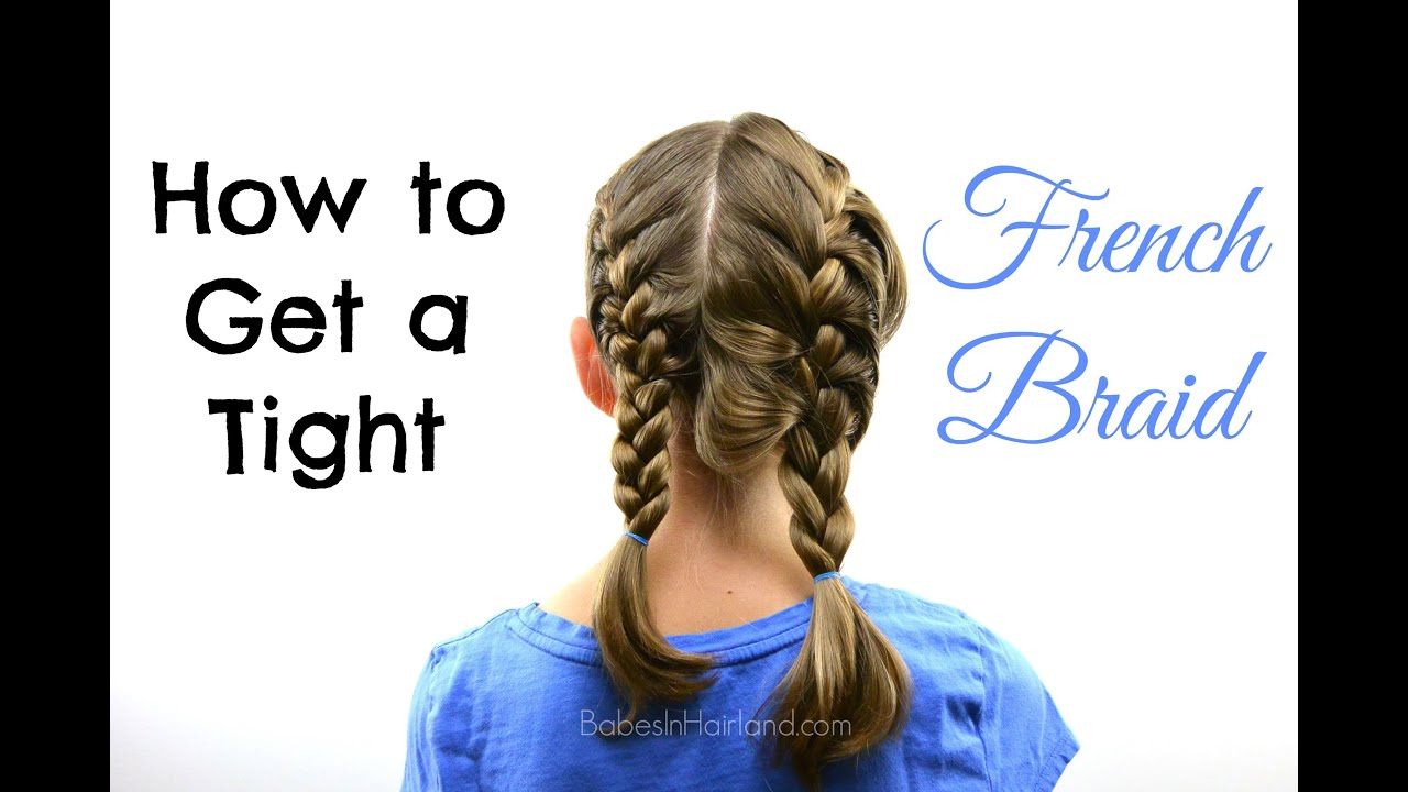 French braiding tips - How To Get A Tight French Braid Hair Tips Babesinhairland Com Youtube