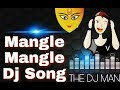 MANGLE MANGLE CG POWER ZONE DJ SONG, THE DJ MAN