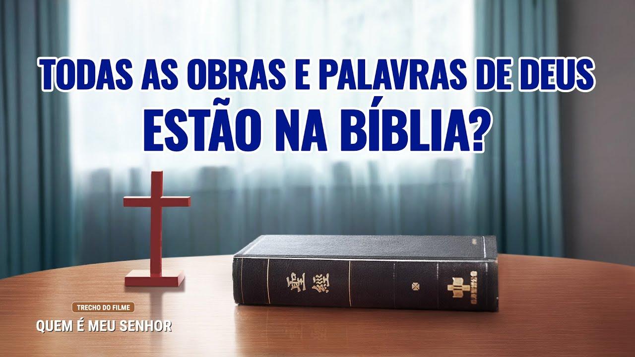 """Filme evangélico """"Quem é meu Senhor"""" Trecho 2 – Todas as obras e palavras de Deus estão na Bíblia?"""