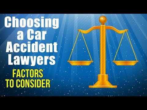 Car Accident Lawyer, Choosing a Car Accident Lawyer Factors to Consider