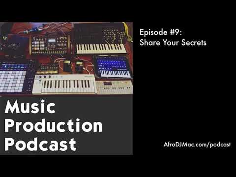 Share Your Secrets - Music Production Podcast #9