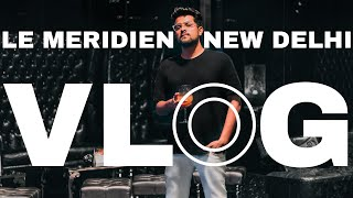 Le Meridien New Delhi Vlog | Hotel Review | Sahil Taksh