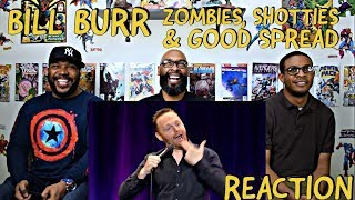 Bill Burr : Zombies, Shotties & Good Spread Reaction