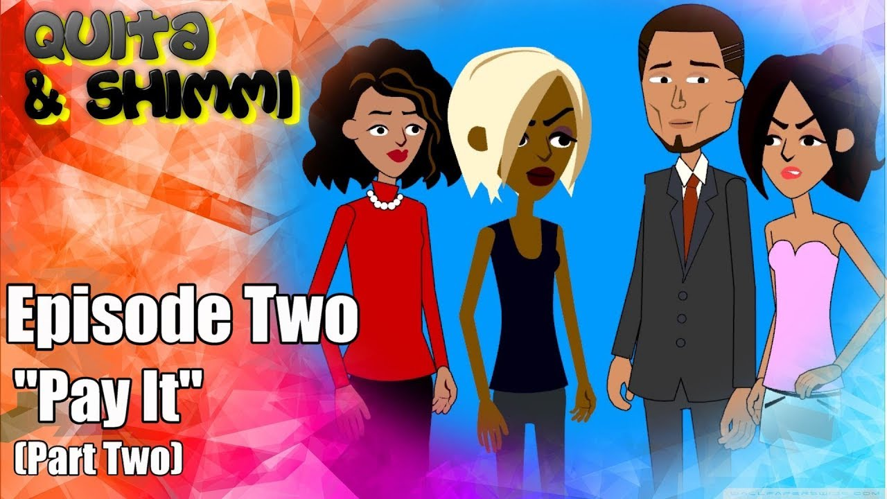 "Quita & Shimmi: Episode Two ""Pay it"" (Part Two) 