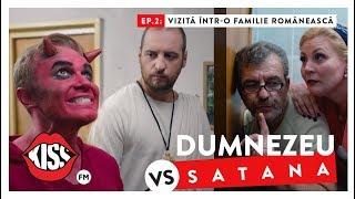 DUMNEZEU vs SATANA (Ep.2): Vizita intr-o familie romaneasca