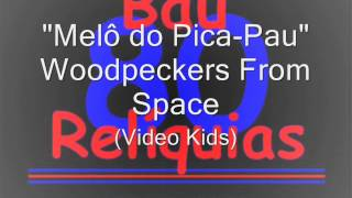 "Woodpeckers From Space (Video Kids) - ""Melô do Pica-pau"" The 80"