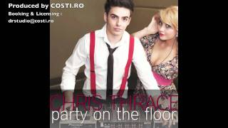 Chris Thrace - PARTY ON THE FLOOR produced by COSTI