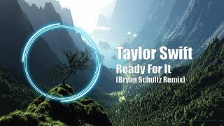 Taylor Swift - ...Ready For It (Schultz Remix)