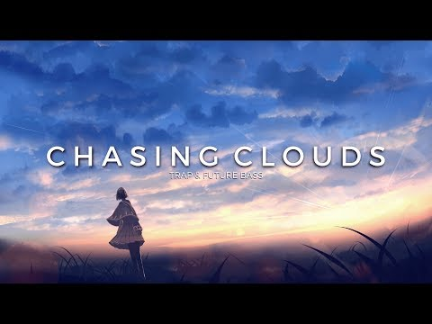 Chasing Clouds | A Trap & Future Bass Mix