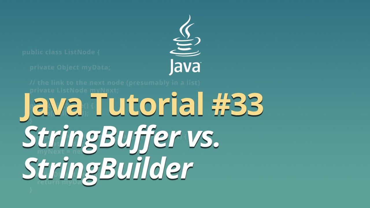 Java Tutorial - #33 - StringBuffer vs. StringBuilder
