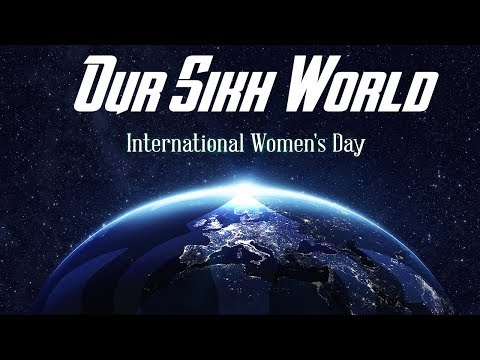 050318 Our Sikh World :  Topic - International Women's Day