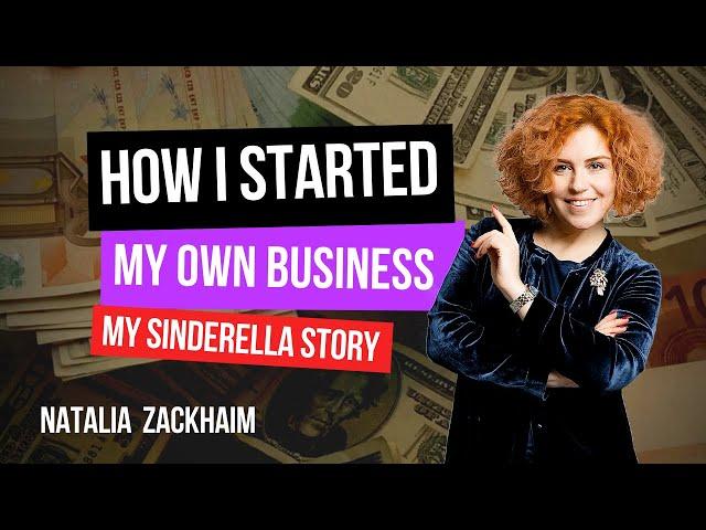 How I Started Own Business - My Cinderella Story - Natalia Zaсkhaim - How To Start Business?