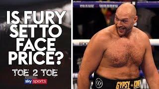Is Fury v Price happening?   Toe2Toe   Sean 'Masher' Dodd & Spencer Fearon