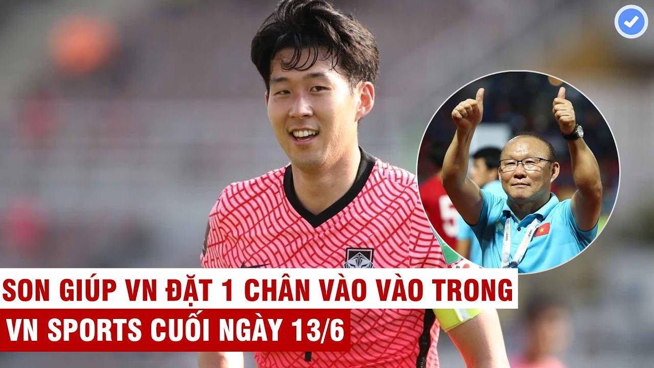 VN Sports cuối ngày 13/6   Son Heung-min tỏa sáng rực rỡ - Việt Nam đặt một chân vào lịch sử