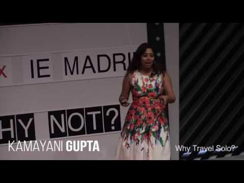 Why travel solo? | Kamayani Gupta | TEDxIEMadrid