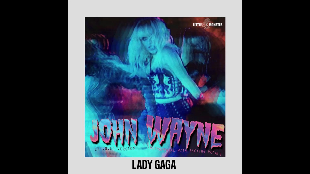 lady gaga john wayne instrumental with backing vocals extended version youtube. Black Bedroom Furniture Sets. Home Design Ideas