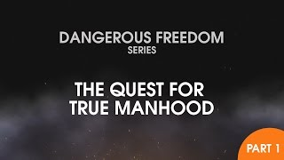 FORGE Jan 10th, 2017: Dangerous Freedom Series Talk #1 -- The Quest For True Manhood