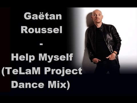 Gaëtan Roussel - Help Myself (TeLaM ProjecT Dance Mix)