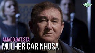 Amado Batista - Mulher Carinhosa (A...