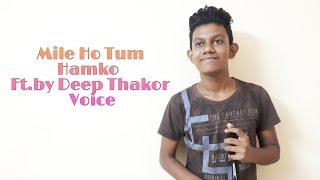 Mile Ho Tum Hamko || Ft.by Deep Thakor Voice