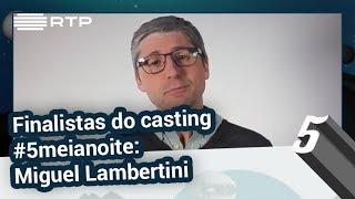Finalistas do casting #5meianoite: Miguel Lambertini   5 Para a Meia-Noite   RTP