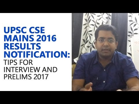 21st Feb 2017: UPSC CSE Mains 2016 Results Notification - Tips for Interview and Prelims 2017