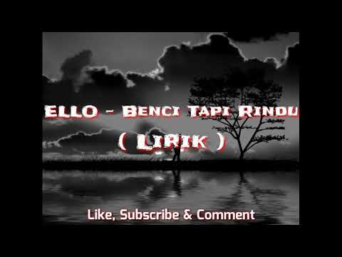 ELLO - Benci Tapi Rindu ( Lirik )