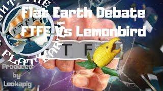 Flat Earth Debate -FTFE Vs Lemonbird