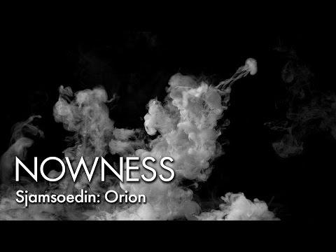Sjamsoedin: Orion - NOWNESS