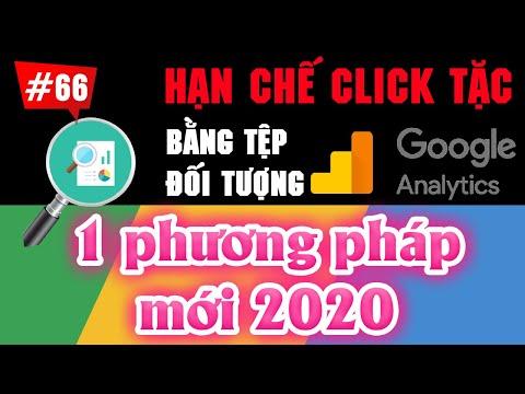 Cách HẠN CHẾ CLICK TẶC hiệu quả nhờ tệp đối tượng trong Analytics   Google Ads nâng cao 2020