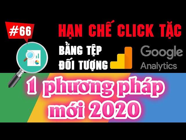 [Tùng Lê Ads] Cách HẠN CHẾ CLICK TẶC hiệu quả nhờ tệp đối tượng trong Analytics   Google Ads nâng cao #66