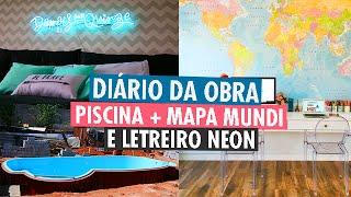 DIÁRIO DA OBRA #19 - piscina, letreiro neon e mapa mundi na parede