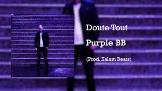 Purple BB - Doute Tout (Prod. Kalem Beats)
