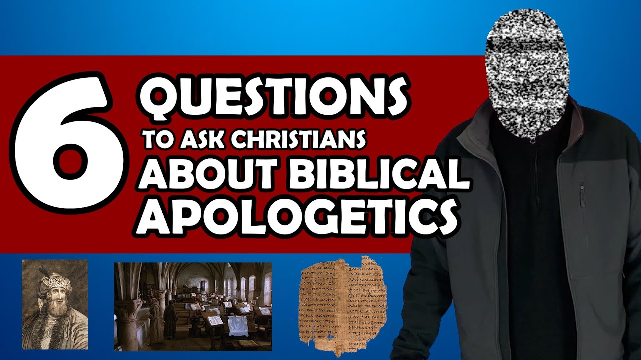 6 Questions to ask Christians About Biblical Apologetics