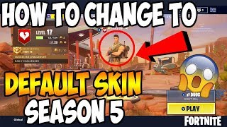 HOW TO CHANGE TO DEFAULT SKIN IN FORTNITE SEASON 5