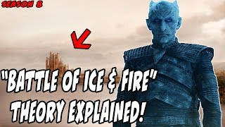 "The ""Battle Of Ice and Fire"" Theory EXPLAINED! Game Of Thrones Season 8"